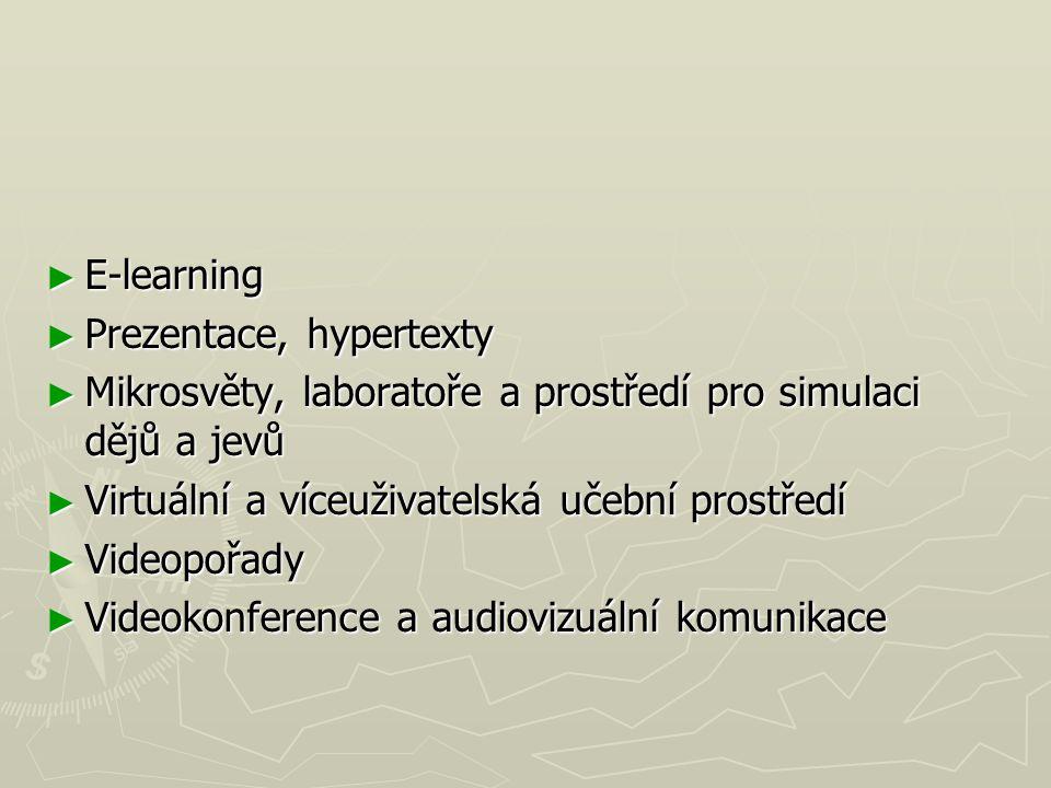 E-learning Prezentace, hypertexty. Mikrosvěty, laboratoře a prostředí pro simulaci dějů a jevů. Virtuální a víceuživatelská učební prostředí.