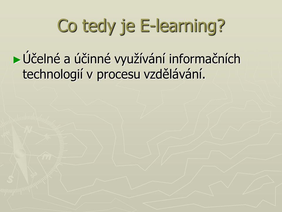 Co tedy je E-learning Účelné a účinné využívání informačních technologií v procesu vzdělávání.