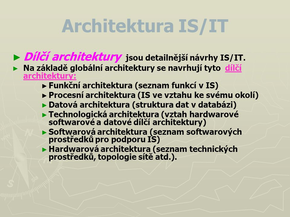 Architektura IS/IT Dílčí architektury jsou detailnější návrhy IS/IT.