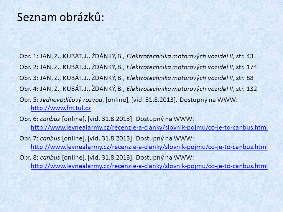 Seznam obrázků: Obr. 1: JAN, Z., KUBÁT, J., ŽDÁNKÝ, B., Elektrotechnika motorových vozidel II, str. 43.
