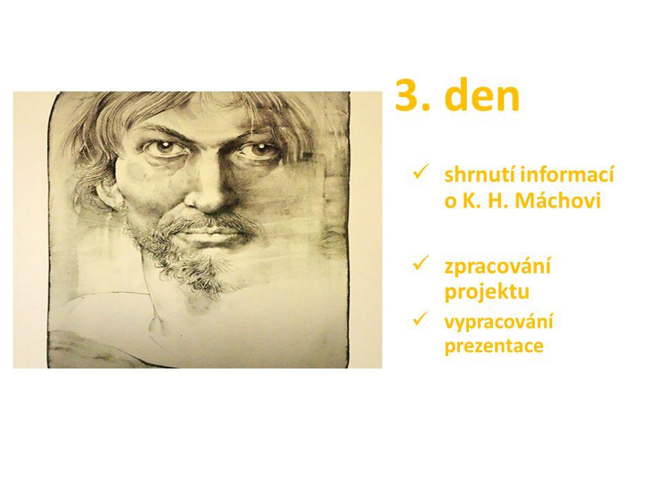 3. den shrnutí informací o K. H. Máchovi zpracování projektu