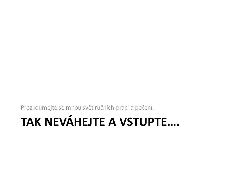 Tak neváhejte a vstupte….
