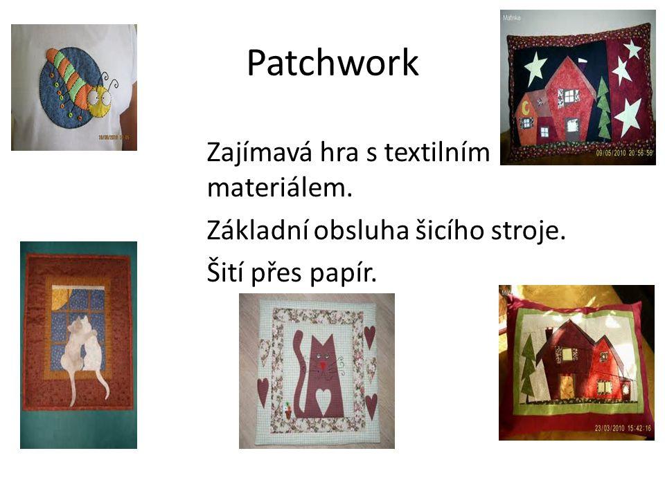 Patchwork Zajímavá hra s textilním materiálem. Základní obsluha šicího stroje. Šití přes papír.