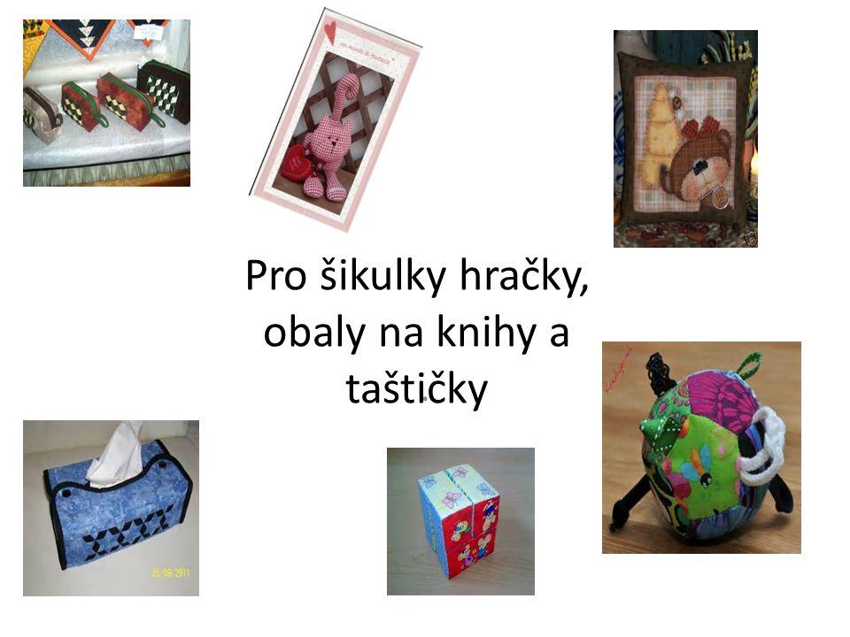 Pro šikulky hračky, obaly na knihy a taštičky