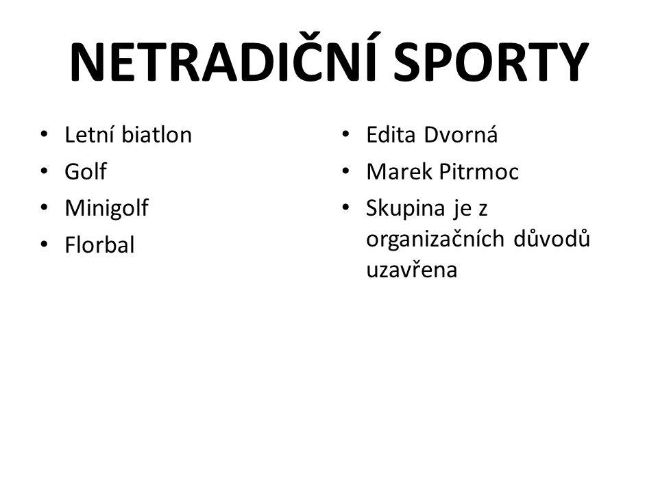 NETRADIČNÍ SPORTY Letní biatlon Golf Minigolf Florbal Edita Dvorná
