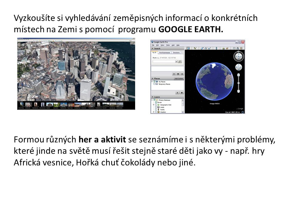 Vyzkoušíte si vyhledávání zeměpisných informací o konkrétních místech na Zemi s pomocí programu GOOGLE EARTH.