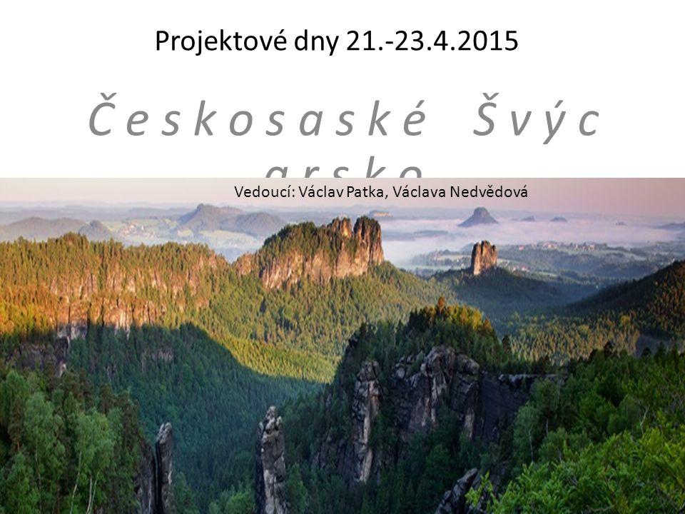 Č e s k o s a s k é Š v ý c a r s k o Projektové dny 21.-23.4.2015