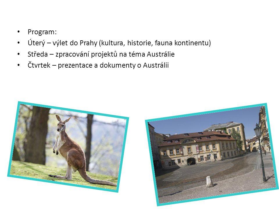 Program: Úterý – výlet do Prahy (kultura, historie, fauna kontinentu) Středa – zpracování projektů na téma Austrálie.