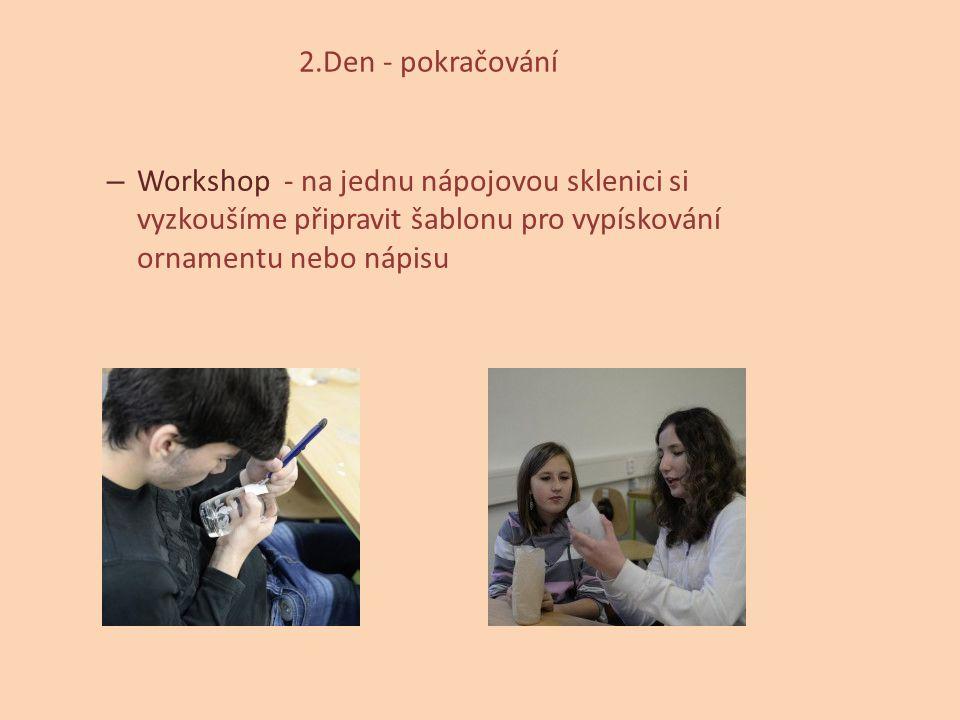 2.Den - pokračování Workshop - na jednu nápojovou sklenici si vyzkoušíme připravit šablonu pro vypískování ornamentu nebo nápisu.