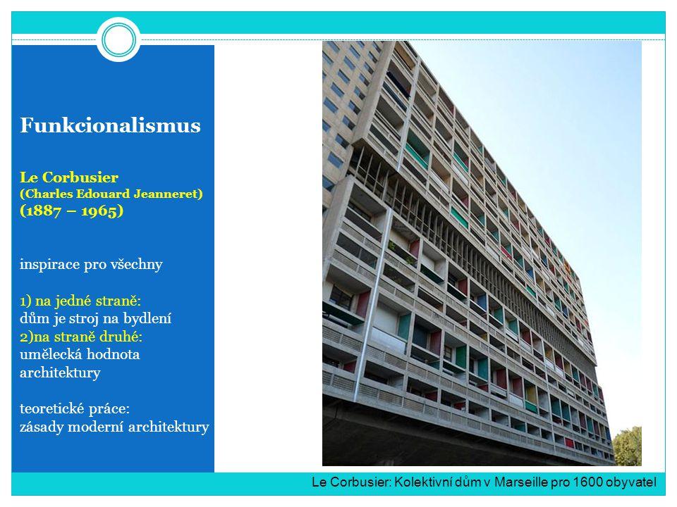 Funkcionalismus Le Corbusier (1887 – 1965) inspirace pro všechny