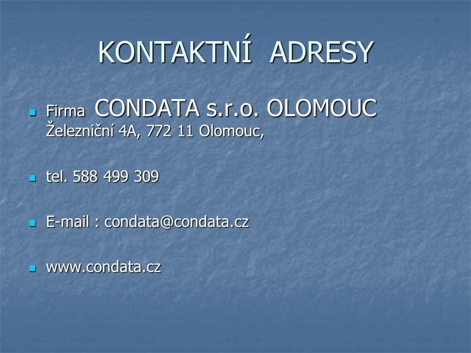KONTAKTNÍ ADRESY Firma CONDATA s.r.o. OLOMOUC Železniční 4A, 772 11 Olomouc, tel. 588 499 309. E-mail : condata@condata.cz.
