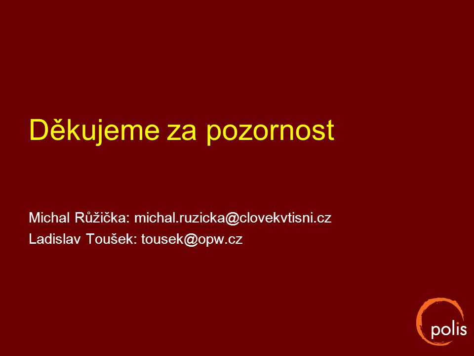 Děkujeme za pozornost Michal Růžička: michal.ruzicka@clovekvtisni.cz