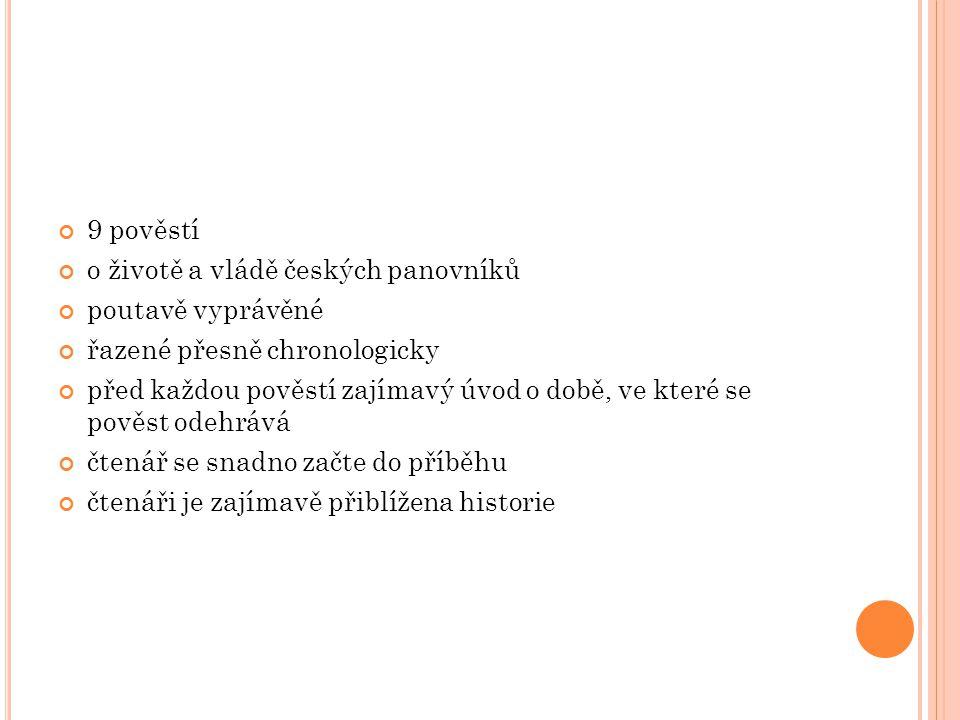 9 pověstí o životě a vládě českých panovníků. poutavě vyprávěné. řazené přesně chronologicky.