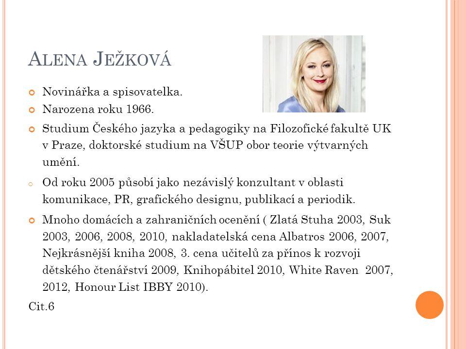 Alena Ježková Novinářka a spisovatelka. Narozena roku 1966.