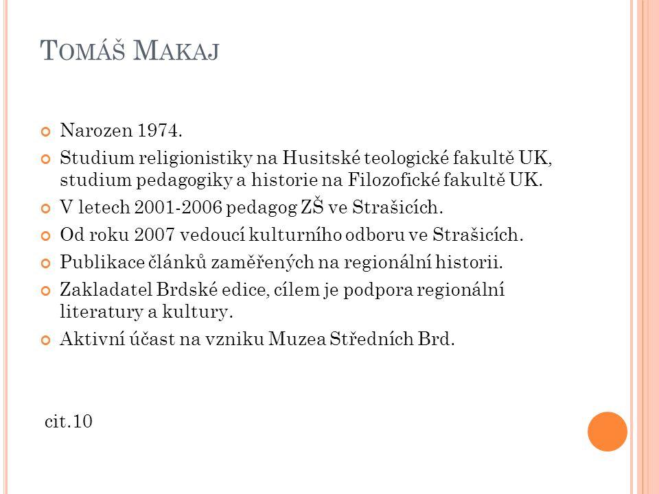 Tomáš Makaj Narozen 1974. Studium religionistiky na Husitské teologické fakultě UK, studium pedagogiky a historie na Filozofické fakultě UK.