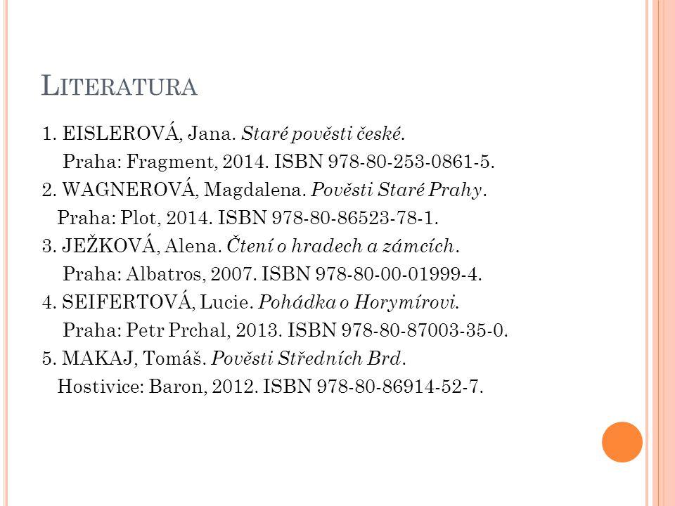 Literatura 1. EISLEROVÁ, Jana. Staré pověsti české.