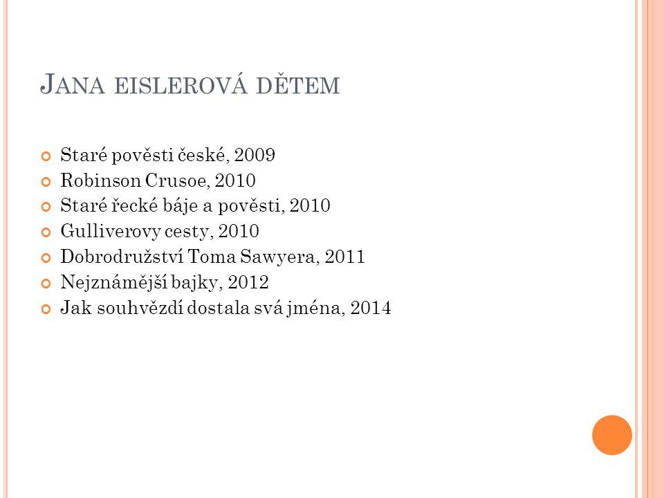 Jana eislerová dětem Staré pověsti české, 2009 Robinson Crusoe, 2010