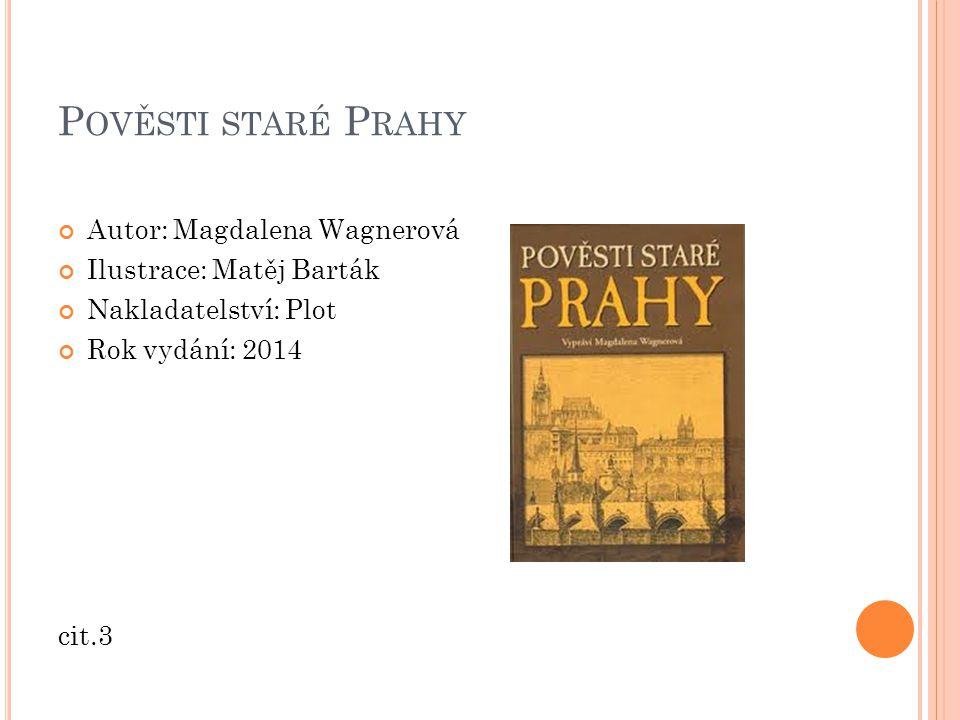 Pověsti staré Prahy Autor: Magdalena Wagnerová Ilustrace: Matěj Barták