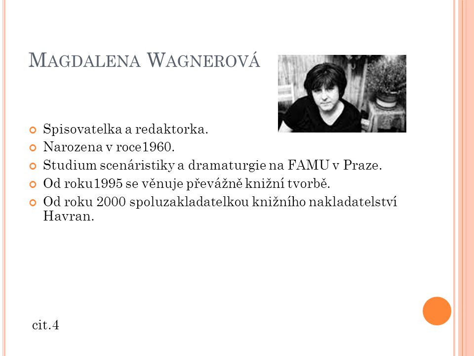Magdalena Wagnerová Spisovatelka a redaktorka. Narozena v roce1960.