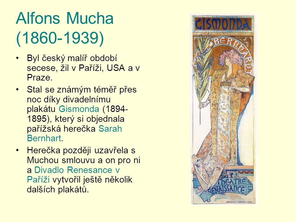 Alfons Mucha (1860-1939) Byl český malíř období secese, žil v Paříži, USA a v Praze.