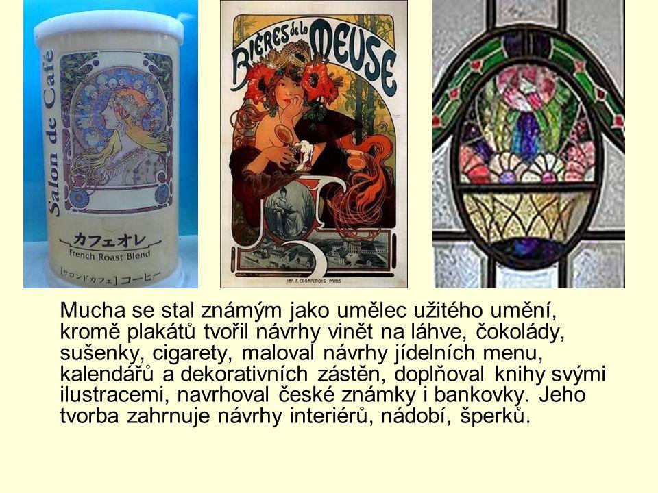 Mucha se stal známým jako umělec užitého umění, kromě plakátů tvořil návrhy vinět na láhve, čokolády, sušenky, cigarety, maloval návrhy jídelních menu, kalendářů a dekorativních zástěn, doplňoval knihy svými ilustracemi, navrhoval české známky i bankovky.