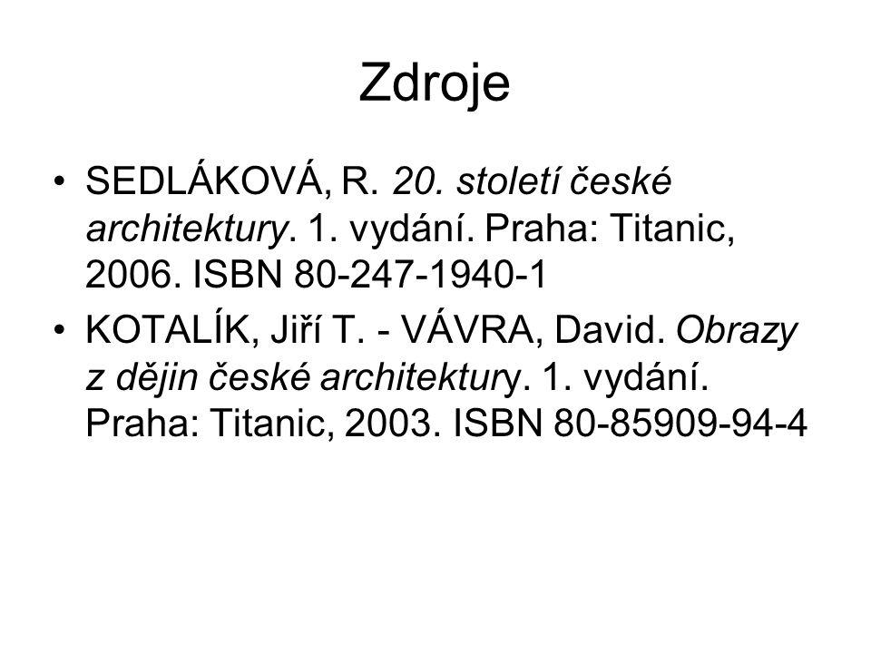 Zdroje SEDLÁKOVÁ, R. 20. století české architektury. 1. vydání. Praha: Titanic, 2006. ISBN 80-247-1940-1.