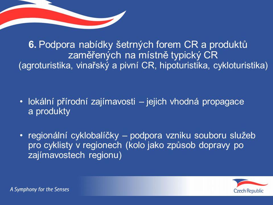 6. Podpora nabídky šetrných forem CR a produktů zaměřených na místně typický CR (agroturistika, vinařský a pivní CR, hipoturistika, cykloturistika)