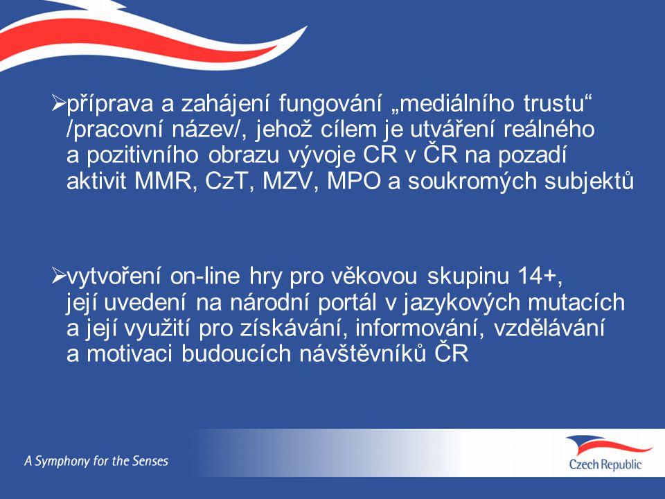 """příprava a zahájení fungování """"mediálního trustu /pracovní název/, jehož cílem je utváření reálného a pozitivního obrazu vývoje CR v ČR na pozadí aktivit MMR, CzT, MZV, MPO a soukromých subjektů"""