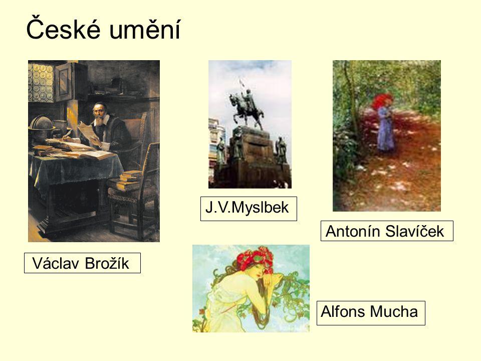 České umění J.V.Myslbek Antonín Slavíček Václav Brožík Alfons Mucha