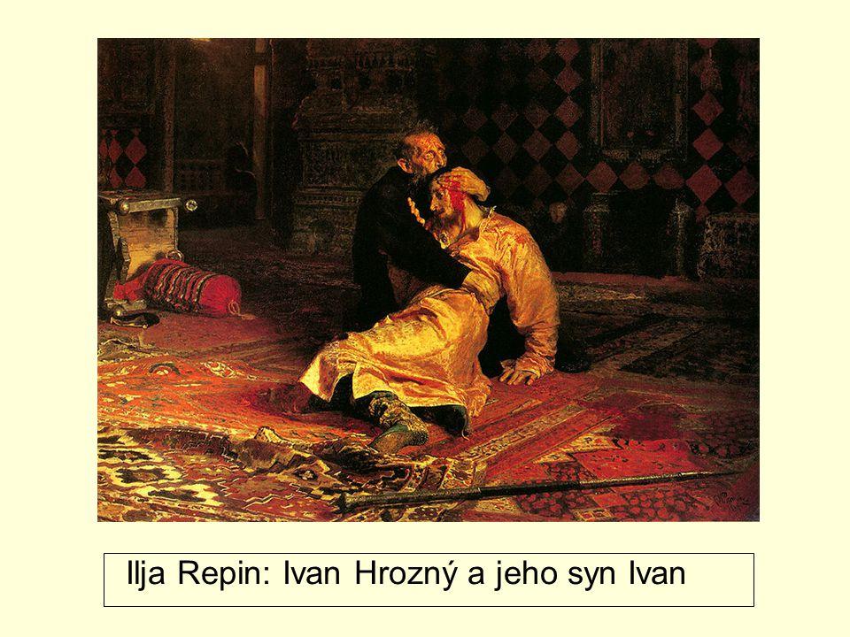 Ilja Repin: Ivan Hrozný a jeho syn Ivan