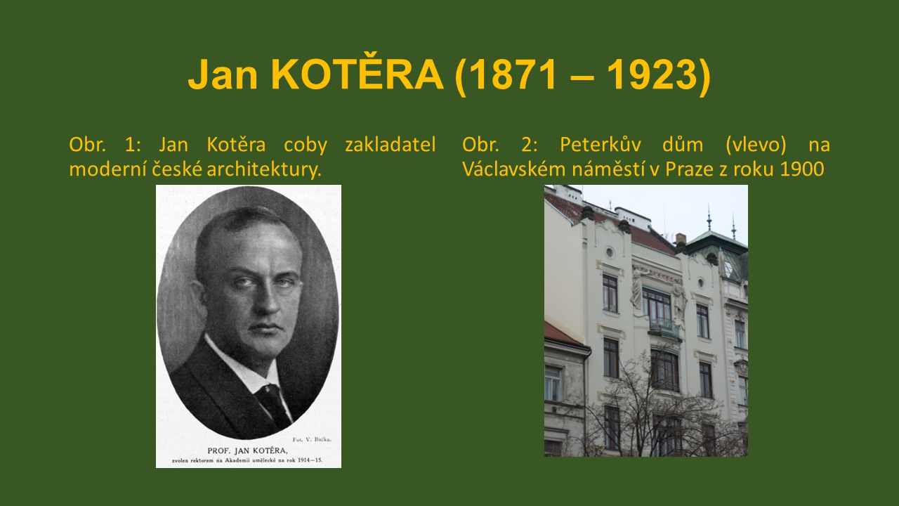 Jan KOTĚRA (1871 – 1923) Obr. 1: Jan Kotěra coby zakladatel moderní české architektury.