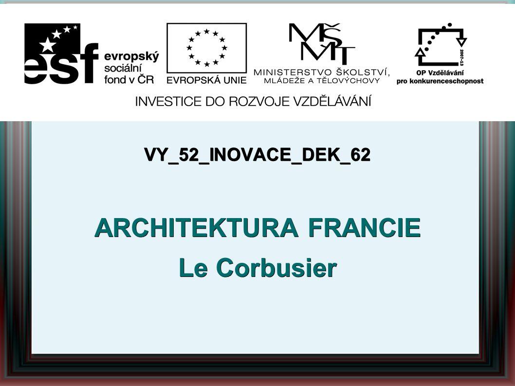 VY_52_INOVACE_DEK_62 ARCHITEKTURA FRANCIE Le Corbusier