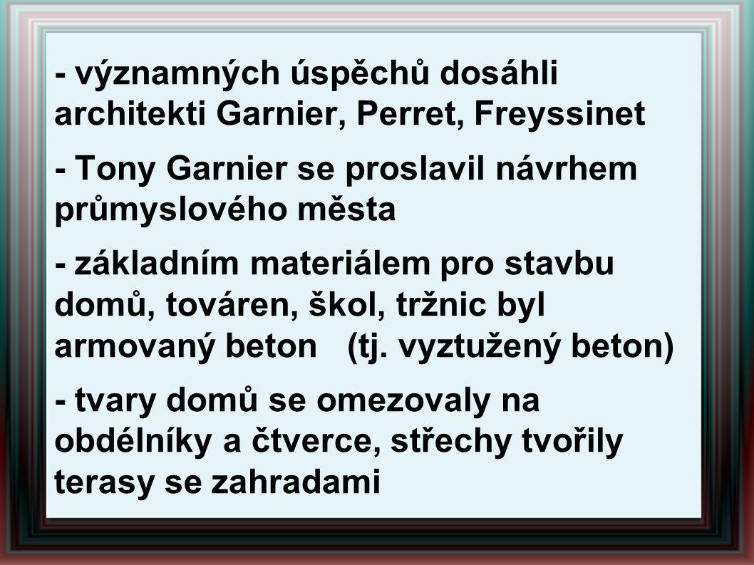 - významných úspěchů dosáhli architekti Garnier, Perret, Freyssinet