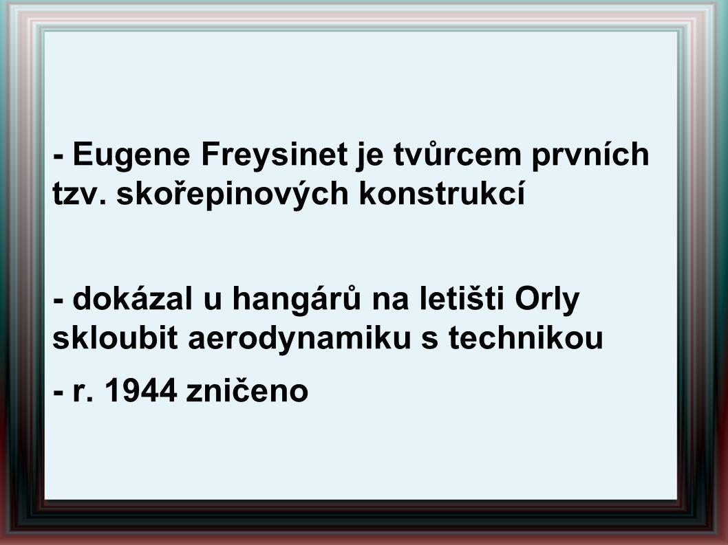 - Eugene Freysinet je tvůrcem prvních tzv. skořepinových konstrukcí