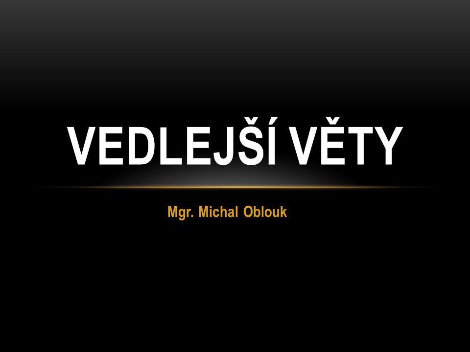 VEDLEJŠÍ VĚTY Mgr. Michal Oblouk