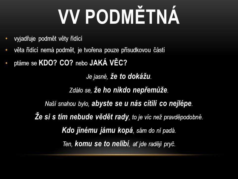 VV PODMĚTNÁ vyjadřuje podmět věty řídící. věta řídící nemá podmět, je tvořena pouze přísudkovou částí.