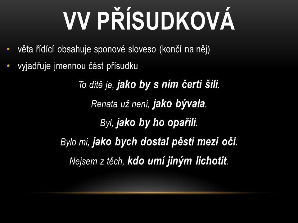VV PŘÍSUDKOVÁ věta řídící obsahuje sponové sloveso (končí na něj)