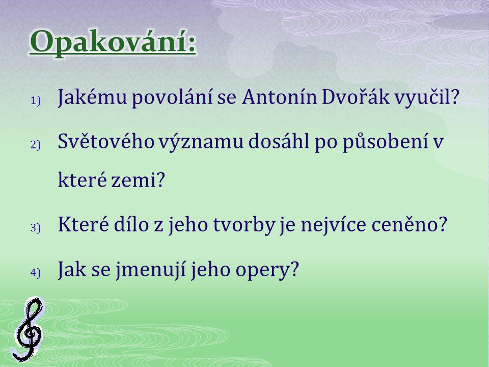Opakování: Jakému povolání se Antonín Dvořák vyučil