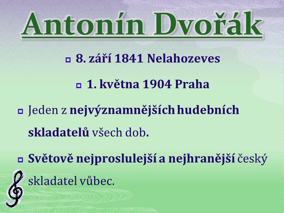 Antonín Dvořák 8. září 1841 Nelahozeves 1. května 1904 Praha