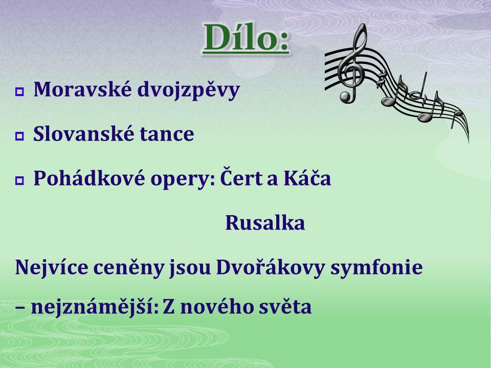Dílo: Moravské dvojzpěvy Slovanské tance Pohádkové opery: Čert a Káča