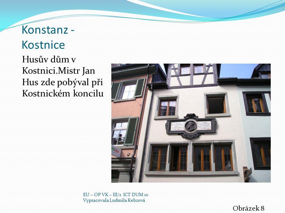 Konstanz - Kostnice Husův dům v Kostnici.Mistr Jan Hus zde pobýval při Kostnickém koncilu. EU – OP VK – III/2 ICT DUM 10.