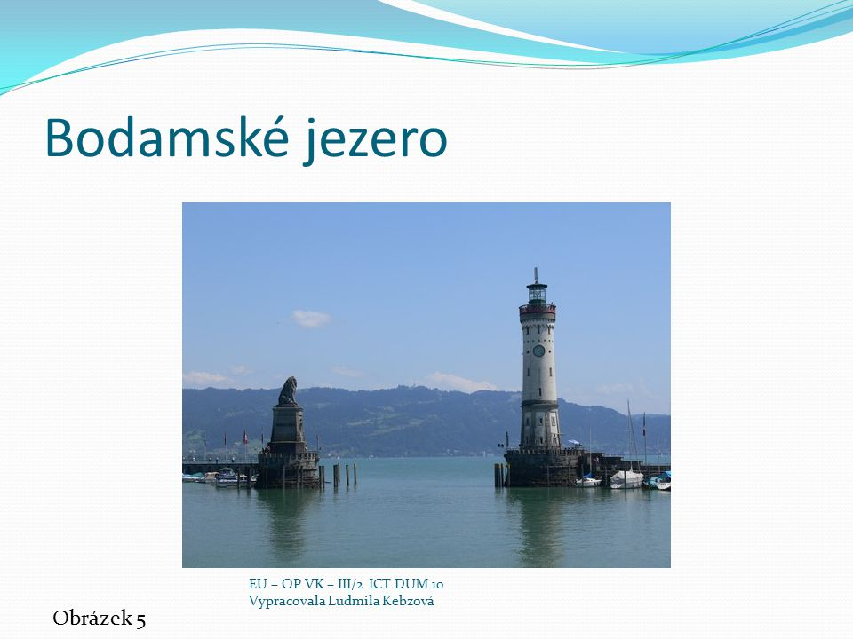 Bodamské jezero Obrázek 5 EU – OP VK – III/2 ICT DUM 10