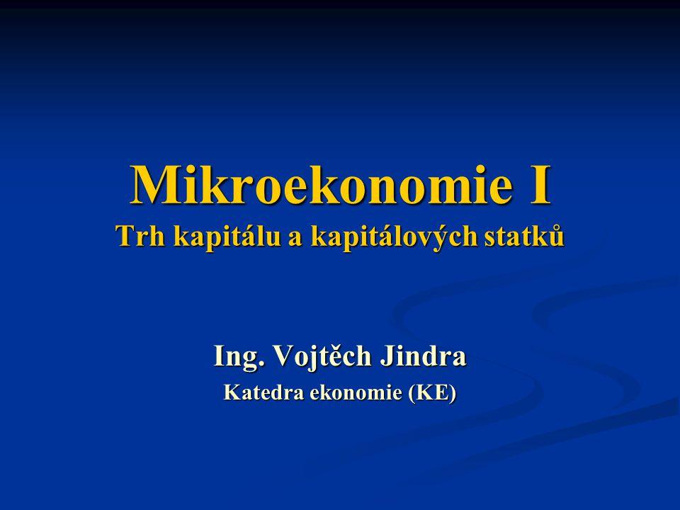 Mikroekonomie I Trh kapitálu a kapitálových statků