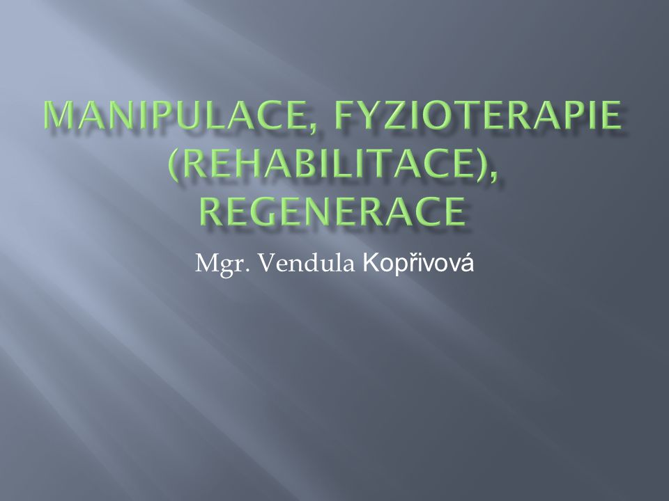 Manipulace, fyzioterapie (rehabilitace), regenerace