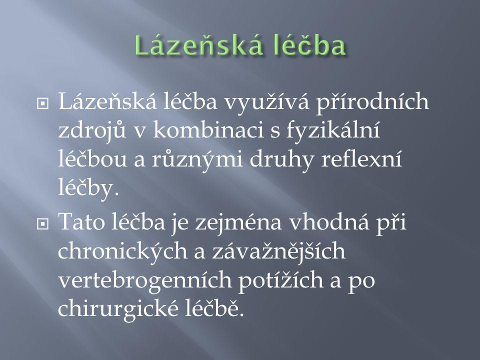 Lázeňská léčba Lázeňská léčba využívá přírodních zdrojů v kombinaci s fyzikální léčbou a různými druhy reflexní léčby.