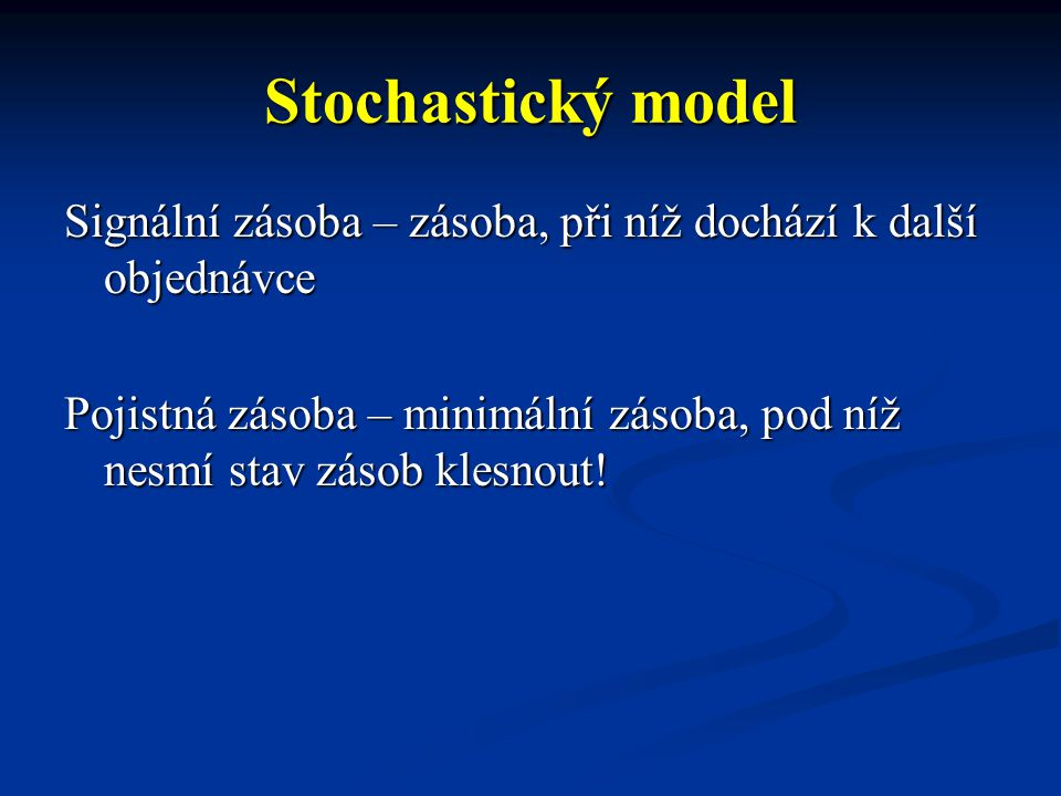 Stochastický model Signální zásoba – zásoba, při níž dochází k další objednávce.