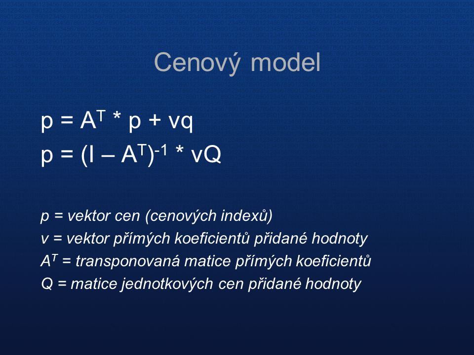 Cenový model p = AT * p + vq p = (I – AT)-1 * vQ