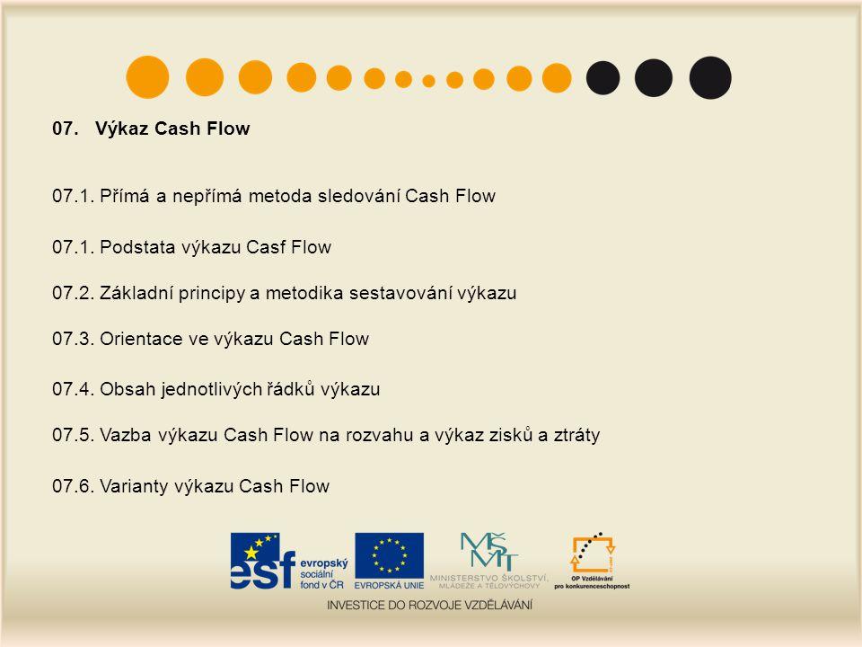 07. Výkaz Cash Flow 07.1. Přímá a nepřímá metoda sledování Cash Flow. 07.1. Podstata výkazu Casf Flow.