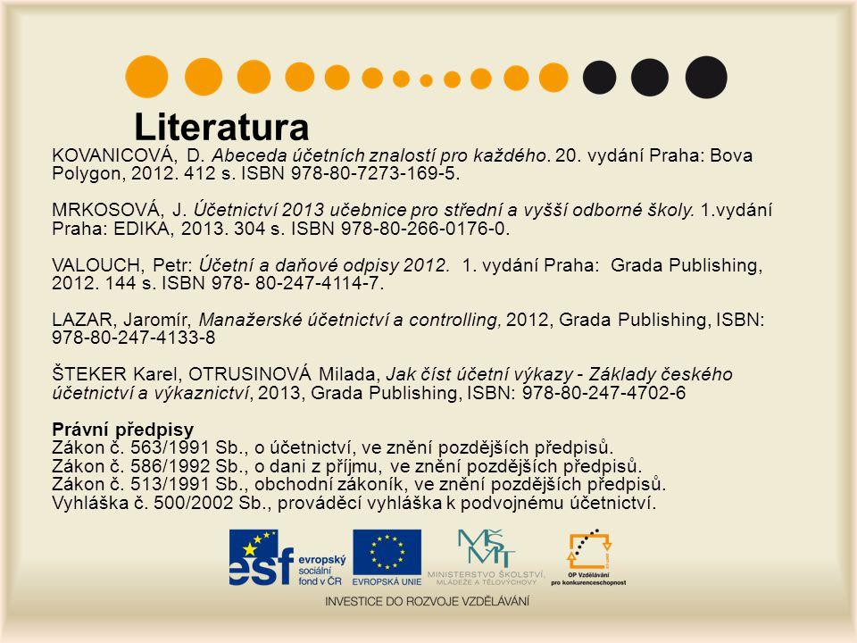 Literatura KOVANICOVÁ, D. Abeceda účetních znalostí pro každého. 20. vydání Praha: Bova Polygon, 2012. 412 s. ISBN 978-80-7273-169-5.