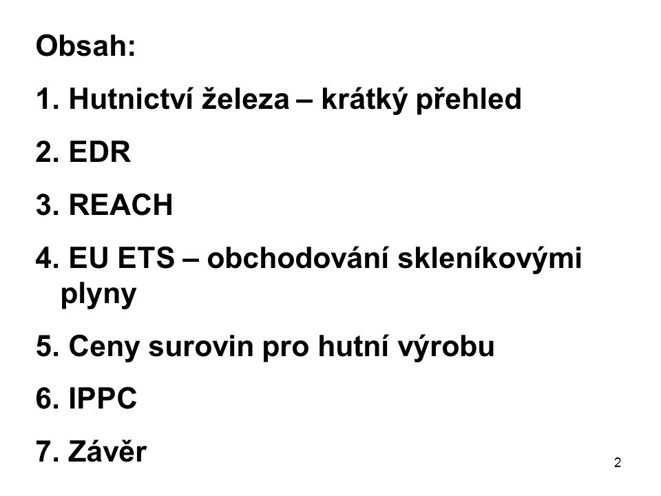 Obsah: Hutnictví železa – krátký přehled. EDR. REACH. EU ETS – obchodování skleníkovými plyny. Ceny surovin pro hutní výrobu.
